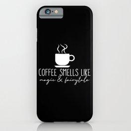 Coffee Smells Like Magic & Fairytale iPhone Case