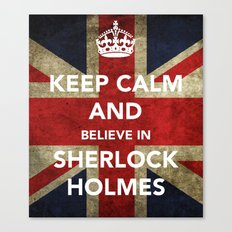 Keep calm and Believe in Sherlock Holmes Canvas Print