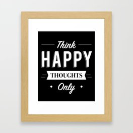 Think Happy thoughts only Framed Art Print
