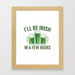 I'll Be Irish In A Few Beers Framed Art Print