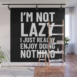 I'm Not Lazy I Just Really Enjoy Doing Nothing (Black) Wall Mural