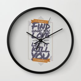 MY DEAR, FIND WHAT YOU LOVE AND LET IT KILL YOU Wall Clock