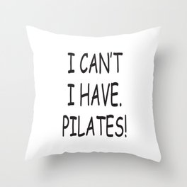 I can't, I have pillates! Throw Pillow