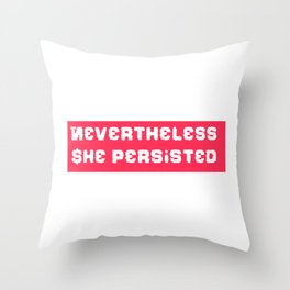 Never the Less, She persisted. in rugged white on red Throw Pillow