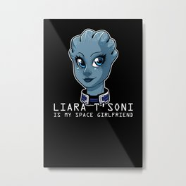 Liara Is My Space Girlfriend Metal Print