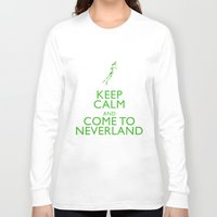 neverland Long Sleeve T-shirts featuring Keep Calm and Come to Neverland by EntryPlug