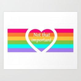 """Not that important"" Art Print"