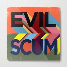 EVIL SCUM Metal Print