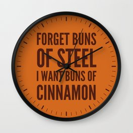 Forget Buns of Steel I want Buns of Cinnamon (Cinnamon Color & Brown) Wall Clock