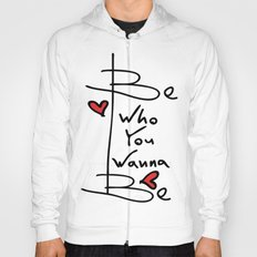 Be who you wanna be Hoody