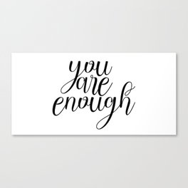 You Are Enough, Quote About You, Enough Quote Canvas Print