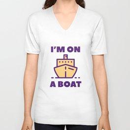 I'm On A Boat Unisex V-Neck