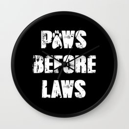 Paws Before Laws Wall Clock