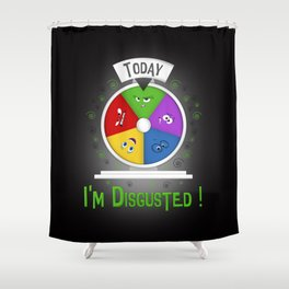 I am Disgusted Shower Curtain