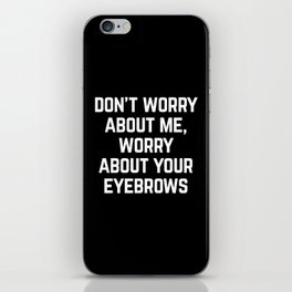 Worry About Your Eyebrows Funny Quote iPhone Skin