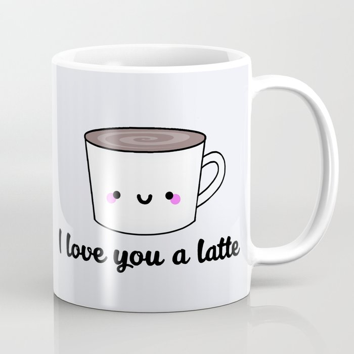 I Love You A Latte Coffee Mug By Staceyroman Society6