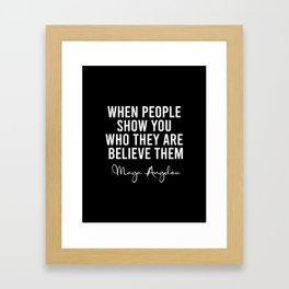 When people show you who they are believe them Framed Art Print