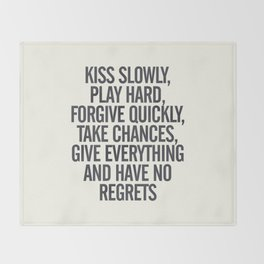 Kiss slowly, play hard, forgive, take chances, give everything, no regrets, positive vibes quote Throw Blanket