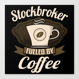 Stockbroker Fueled By Coffee Canvas Print