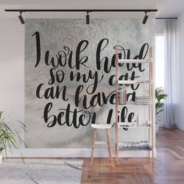 I work hard so my cat can have a better life Wall Mural