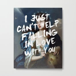 I JUST CAN'T HELP FALLING IN LOVE WITH YOU. Metal Print