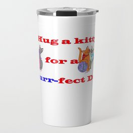 Hug a kitty for a purr-fect day, Cats Travel Mug