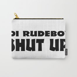 Oi Rudeboy Shut Up Carry-All Pouch