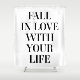 Fall in love with your life Shower Curtain