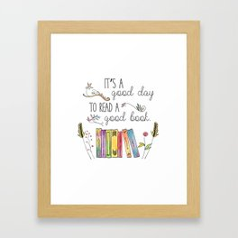 It's a Good Day to Read a Good Book Framed Art Print
