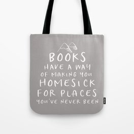 Books Have a Way of Making You Homesick (Grey) Tote Bag