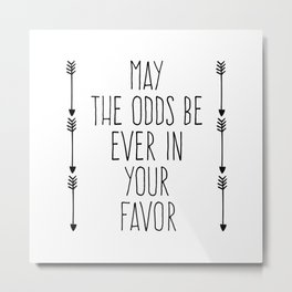 Odds Be In Your Favor Quote Metal Print