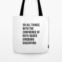 Do All Things with the Confidence of Ruth Bader Ginsburg Dissenting Tote Bag
