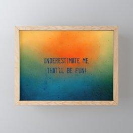 Underestimate me. That'll be fun Framed Mini Art Print