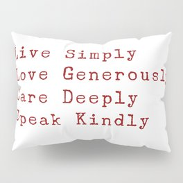 Inspiration for a good life - Live Simply, Love Generously, Care Deeply, Speak Kindly Pillow Sham