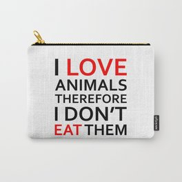 I Love Animals, Therefore I Don't Eat Them Black Carry-All Pouch
