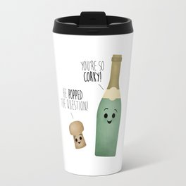He Popped The Question! You're So Corky! Travel Mug