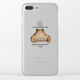 I Used To Be A Prince - Now I Am Just A Horny Toad Clear iPhone Case