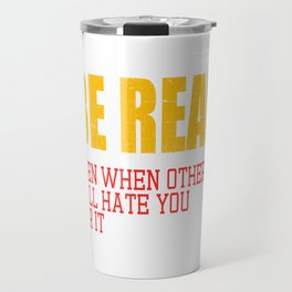 "A Real Tee For A Real You Saying ""Be Real! Even When Others Will Hate You For It"" T-shirt Design  Travel Mug"