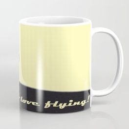 I Do Love Flying! Coffee Mug
