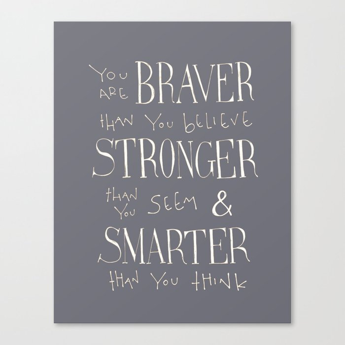 """Winnie the Pooh quote """"You are BRAVER"""" Canvas Print"""