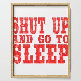 """Shut Up T-shirt Design Saying """"Shut Up And Go To Sleep"""" Quiet Still Hush No Sounds Muted No Talking Serving Tray"""