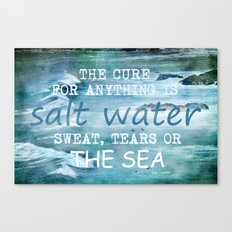The cure for anything is salt water, sweat, tears, or the sea.    Dinesen, Isak Canvas Print