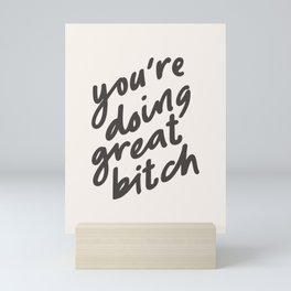 YOU'RE DOING GREAT BITCH black and white Mini Art Print