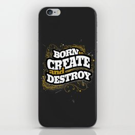BORN TO CREATE AND DESTROY iPhone Skin