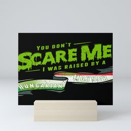 You Don't Scare Me I Was Raised By A Hungarian Mother Mini Art Print