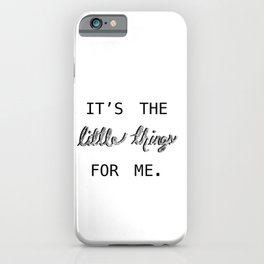 It's the Little Things for me iPhone Case