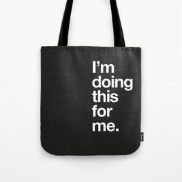 Im doing this for me. Tote Bag