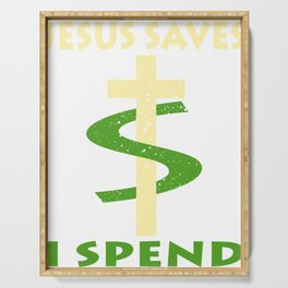 """A Nice Spend Tee For A Wealthy You Saying """"Jesus Saves I Spend"""" T-shirt Design Cross Faith God  Serving Tray"""