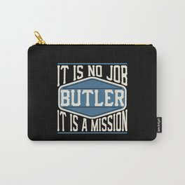 Butler  - It Is No Job, It Is A Mission Carry-All Pouch