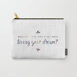 Living Your Dream Carry-All Pouch